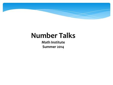 Number Talks Math Institute Summer 2014. Activating Strategy Discussion: Which common errors would you expect to see? 47 +38 5+28+9+133 51 -36 2 + 3 =