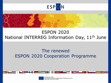 ESPON 2020 National INTERREG Information Day, 11 th June The renewed ESPON 2020 Cooperation Programme.