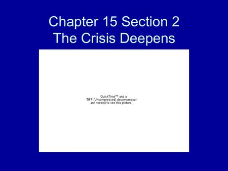 Chapter 15 Section 2 The Crisis Deepens