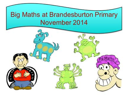 Big Maths at Brandesburton Primary November 2014 Big Maths at Brandesburton Primary November 2014.