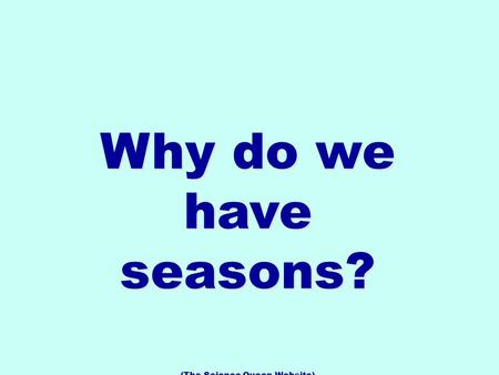 Why do we have seasons? (The Science Queen Website)