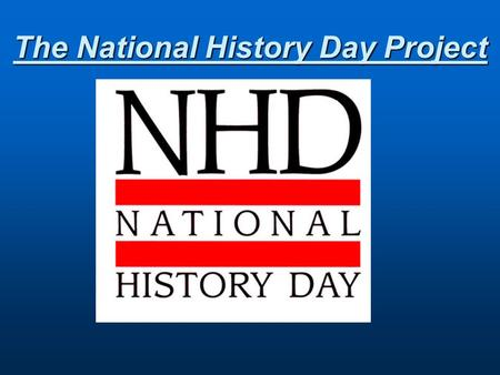 The National History Day Project. What is the National History Day Project? It is a primarily at home project where you will be researching a topic in.