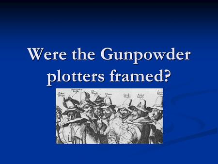 Were the Gunpowder plotters framed? King James I In 1605, harsh laws were passed against Catholics. Catholic priests ordered to leave country. Catholics.