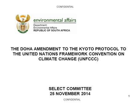 CONFIDENTIAL THE DOHA AMENDMENT TO THE KYOTO PROTOCOL TO THE UNITED NATIONS FRAMEWORK CONVENTION ON CLIMATE CHANGE (UNFCCC) SELECT committee 25 NOVEMBER.