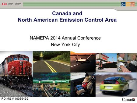 NAMEPA 2014 Annual Conference New York City Canada and North American Emission Control Area RDIMS # 10059439.