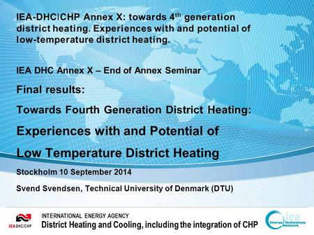 INTERNATIONAL ENERGY AGENCY District Heating and Cooling, including the integration of CHP INTERNATIONAL ENERGY AGENCY District Heating and Cooling, including.