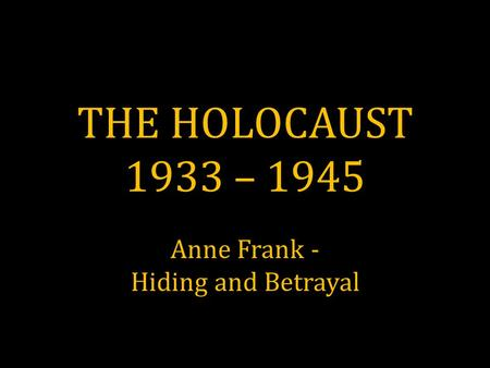 Anne Frank - Hiding and Betrayal