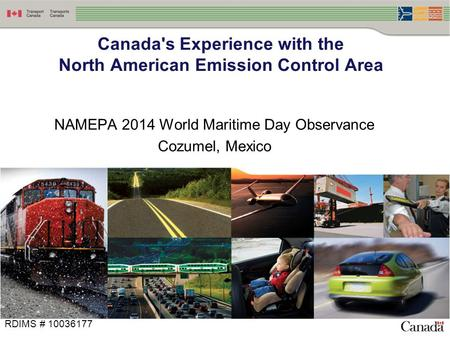NAMEPA 2014 World Maritime Day Observance Cozumel, Mexico Canada's Experience with the North American Emission Control Area RDIMS # 10036177.