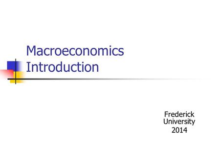 Macroeconomics Introduction Frederick University 2014.