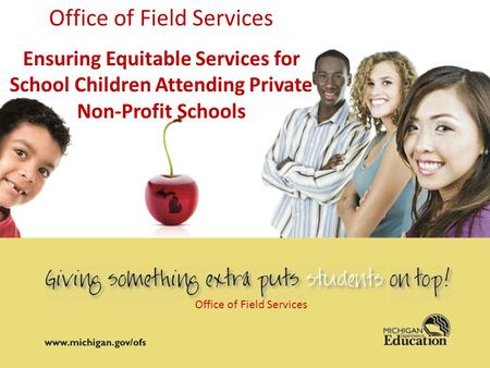 Office of Field Services Ensuring Equitable Services for School Children Attending Private Non-Profit Schools Office of Field Services.