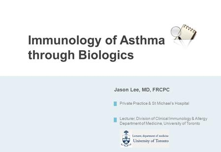 Immunology of Asthma through Biologics Private Practice & St Michael's Hospital Lecturer, Division of Clinical Immunology & Allergy Department of Medicine,