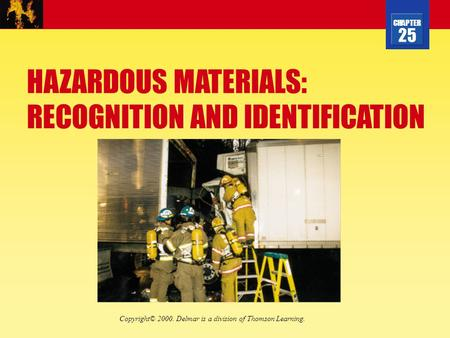 CHAPTER 25 HAZARDOUS MATERIALS: RECOGNITION AND IDENTIFICATION Copyright© 2000. Delmar is a division of Thomson Learning.
