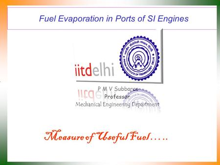 Fuel Evaporation in Ports of SI Engines P M V Subbarao Professor Mechanical Engineering Department Measure of Useful Fuel …..