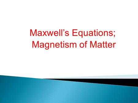 Maxwell's Equations; Magnetism of Matter