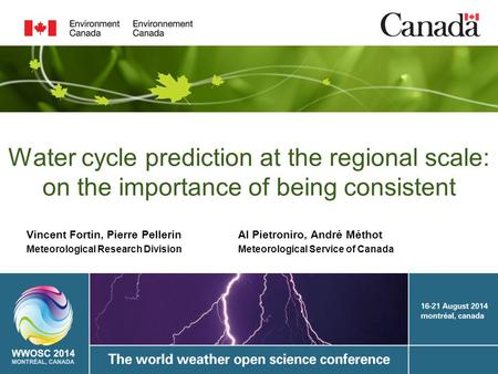 Water cycle prediction at the regional scale: on the importance of being consistent Vincent Fortin, Pierre Pellerin Meteorological Research Division Al.