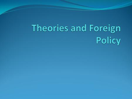 Why theories are important for foreign policy? Theories provide different policy options and contain different assumptions about how the world works.
