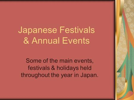 Japanese Festivals & Annual Events Some of the main events, festivals & holidays held throughout the year in Japan.