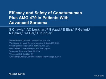 Efficacy and Safety of Conatumumab Plus AMG 479 in Patients With Advanced Sarcoma S Chawla,1 AC Lockhart,2 N Azad,3 E Elez,4 F Galimi,5 N Baker,6 YJ.