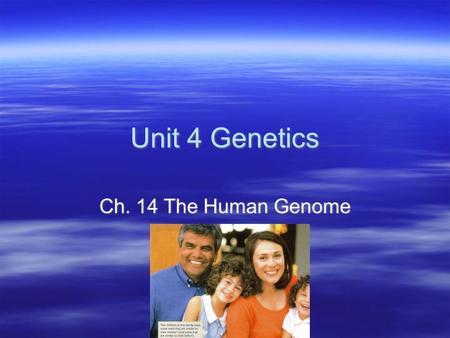 Unit 4 Genetics Ch. 14 The Human Genome.