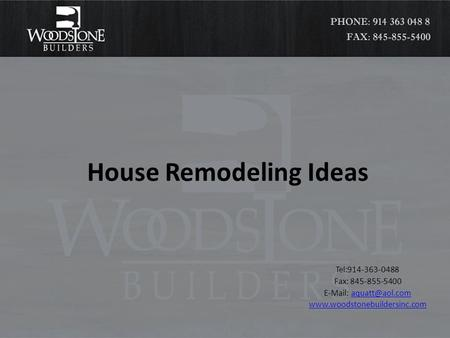 House Remodeling Ideas Tel:914-363-0488 Fax: 845-855-5400