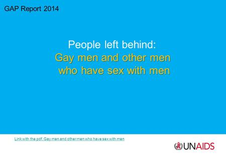 GAP Report 2014 People left behind: Gay men and other men who have sex with men Link with the pdf, Gay men and other men who have sex with men.