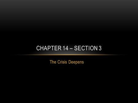 Chapter 14 – Section 3 The Crisis Deepens.