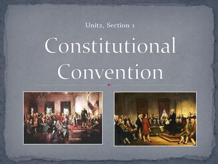 "Unit2, Section 1. Convention was a meeting to make changes to the Articles of Confederation Held in Philadelphia ""for the sole and express purpose of."