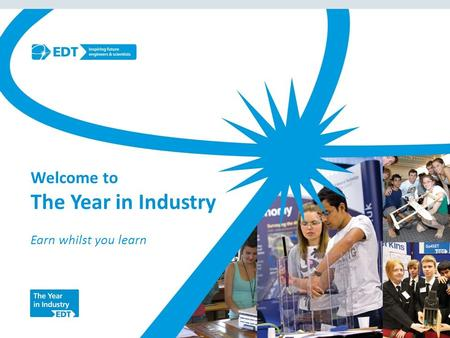 Welcome to The Year in Industry Earn whilst you learn.