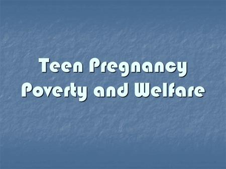 Teen Pregnancy Poverty and Welfare. An Epidemic of Social Construction.