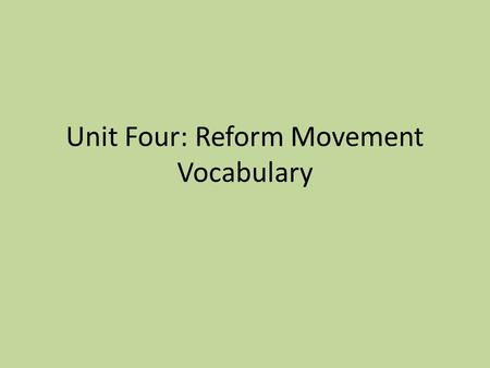 Unit Four: Reform Movement Vocabulary. Day 1 Transcendentalism: A philosophical and literary movement of the 1800s that emphasized living a simple life.