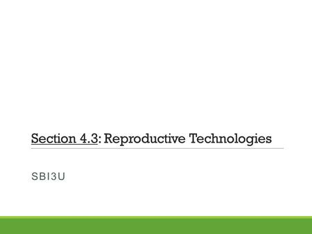 Section 4.3: Reproductive Technologies SBI3U. Prenatal Testing Prenatal testing is a test performed on a fetus that looks for genetic abnormalities. The.