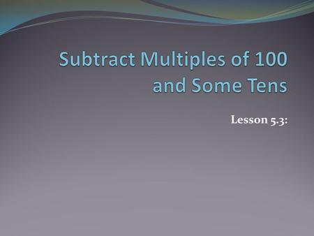 Subtract Multiples of 100 and Some Tens
