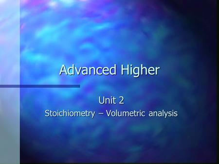Unit 2 Stoichiometry – Volumetric analysis