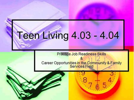 Teen Living 4.03 - 4.04 Practice Job Readiness Skills & Career Opportunities in the Community & Family Services Field.