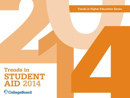Trends in Student Aid 2014For detailed data, visit: trends.collegeboard.org. Student Aid and Nonfederal Loans in 2013 Dollars (in Millions), 2003-04 to.