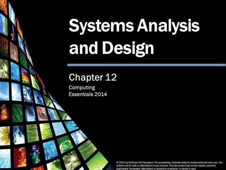 Computing Essentials 2014 Systems Analysis and Design © 2014 by McGraw-Hill Education. This proprietary material solely for authorized instructor use.