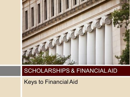 Keys to Financial Aid SCHOLARSHIPS & FINANCIAL AID.