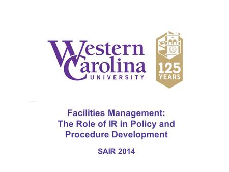 Facilities Management: The Role of IR in Policy and Procedure Development SAIR 2014.