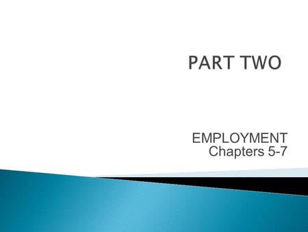 PART TWO EMPLOYMENT Chapters 5-7.