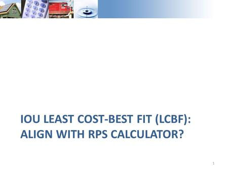 IOU LEAST COST-BEST FIT (LCBF): ALIGN WITH RPS CALCULATOR? 1.