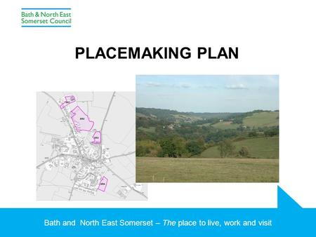 Bath and North East Somerset – The place to live, work and visit PLACEMAKING PLAN.