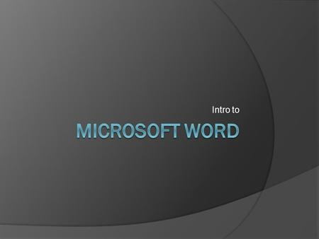 Intro to Microsoft Word.