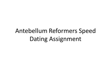 Antebellum Reformers Speed Dating Assignment