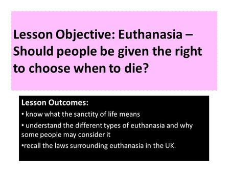 Lesson Outcomes: know what the sanctity of life means