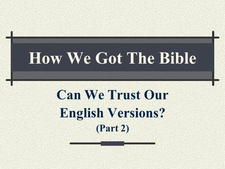 How We Got The Bible Can We Trust Our English Versions? (Part 2)