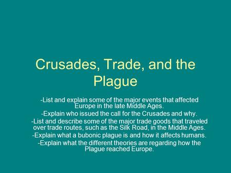 Crusades, Trade, and the Plague -List and explain some of the major events that affected Europe in the late Middle Ages. -Explain who issued the call for.