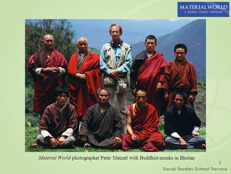 1 Material World photographer Peter Menzel with Buddhist monks in Bhutan.