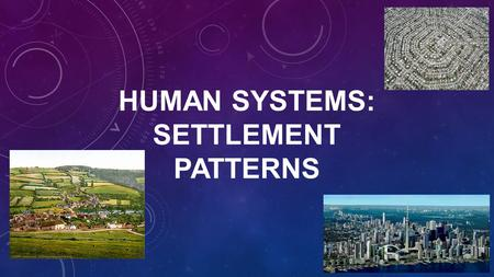 HUMAN systems: settlement patterns
