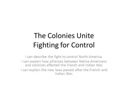 The Colonies Unite Fighting for Control