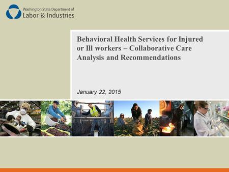 Behavioral Health Services for Injured or Ill workers – Collaborative Care Analysis and Recommendations January 22, 2015.